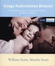 okładka Księga Rodzicielstwa Bliskości Przewodnik po opiece i pielęgnacji dziecka od chwili narodzin, Książka   William Sears, Martha Sears