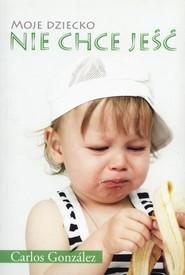 okładka Moje dziecko nie chce jeść, Książka | Gonzlez Carlos
