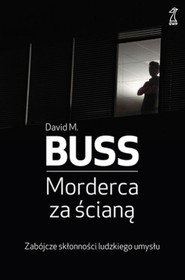 okładka Morderca za ścianą Zabójcze skłonności ludzkiego umysłu, Książka | David M. Buss
