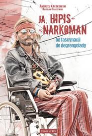 okładka Ja, hipis - narkoman Od fascynacji do degrengolady, Książka | Andrzej Kaczkowski, Bolesław Traczewski