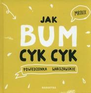 okładka Jak bum cyk cyk Powiedzonka warszawskie, Książka   Bulikowska Maria