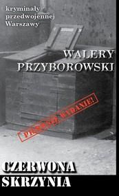 okładka Czerwona skrzynia Kryminały przedwojennej Warszawy, Książka   Przyborowski Walery