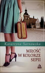 okładka Miłość w kolorze sepii, Książka | Sarnowska Katarzyna