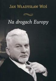 okładka Na drogach Europy, Książka | Jan Władysław Woś