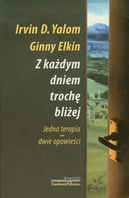 okładka Z każdym dniem trochę bliżej Jedna terapia - dwie opowieści, Książka | Irvin D. Yalom, Ginny Elkin