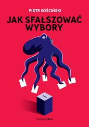 okładka Ja sfałszować wybory, Książka | Kościński Piotr