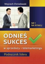 okładka Odnieś sukces w sprzedaży i telemarketingu Podręcznik lidera, Książka   Chmielewski Wojciech