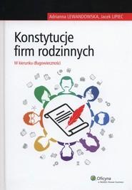 okładka Konstytucje firm rodzinnych W kierunku długowieczności, Książka | Adrianna Lewandowska, Jacek Lipiec