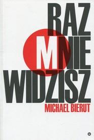 okładka Raz mnie widzisz, raz nie widzisz i inne eseje o dizajnie, Książka | Bierut Michael