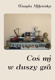 okładka Coś mi w duszy gra. Książka | papier | Milewska Wanda