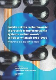 okładka Łódzka szkoła rachunkowości w procesie transformowania systemu rachunkowości w Polsce w latach 1989- Wyzwania dla praktyki i nauki, Książka  
