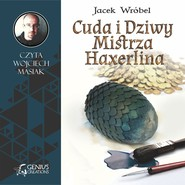 okładka Cuda i Dziwy Mistrza Haxerlina, Audiobook   Jacek Wróbel