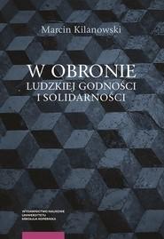 okładka W obronie ludzkiej godności i solidarności, Książka | Kilanowski Marcin