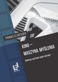 okładka Kino - maszyna myślenia Refleksje nad kinem epoki cyfrowej. Książka | papier | Elsaesser Thomas