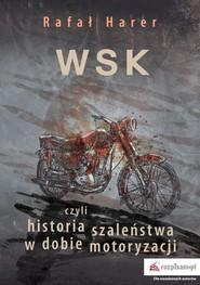 okładka WSK czyli historia szaleństwa w dobie motoryzacji, Książka | Harer Rafał