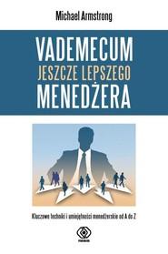 okładka Vademecum jeszcze lepszego menedżera, Książka   Armstrong Michael