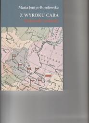okładka Z wyroku cara Dziennik zesłanki. Książka | papier | Jentys-Borelowska Maria