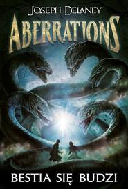 okładka Aberrations Tom 1 Bestia się budzi, Książka | Delaney Joseph