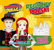 okładka Kolorowa edukacja Regiony Polski. Książka | papier | Mrowiec Justyna