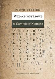 okładka Wzorce wyrazowe w Dionysiaca Nonnosa, Książka | Stępień Piotr