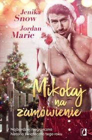 okładka Mikołaj na zamówienie, Książka | Marie Jordan, Jenika Snow
