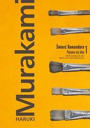 okładka Śmierć Komandora Tom 1 Pojawia się idea, Książka   Murakami Haruki