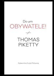 okładka Do urn obywatele!. Książka | papier | Piketty Thomas