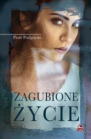 okładka Zagubione życie, Książka | Podgórski Piotr