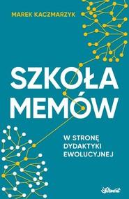 okładka Szkoła memów W stronę dydaktyki ewolucyjnej, Książka | Kaczmarzyk Marek
