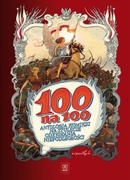 okładka 100 na 100 Antologia komiksu na stulecie odzyskania niepodległości, Książka | Henryk Jerzy Chmielewski, Marek Szyszko, Polc