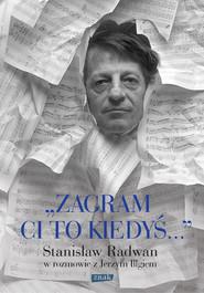 okładka Zagram ci to kiedyś. Stanisław Radwan w rozmowie z Jerzym Illgiem, Książka | Illg Jerzy