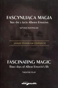 okładka Fascynująca magia Trzy dni z żcyia Alberta Einsteina Sztuka teatralna. Książka | papier | Janusz Stanisław Czarnecki