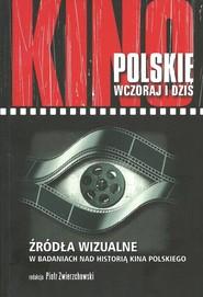 okładka Kino polskie wczoraj i dziś Źródła wizualne w badaniach nad historią kina polskiego. Książka | papier |
