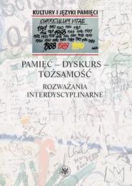 okładka Pamięć - dyskurs - tożsamość. Rozważania interdyscyplinarne. Książka | papier |