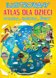 okładka Ilustrowany atlas dla dzieci. Polska, Europa, Świat, Książka |