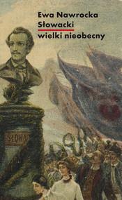 okładka Słowacki - wielki nieobecny, Książka | Nawrocka Ewa