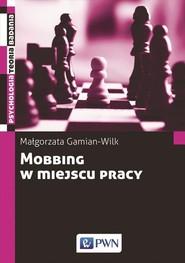 okładka Mobbing w miejscu pracy uwarunkowania i konsekwencje bycia poddawanym mobbingowi. Książka   papier   Gamian-Wilk Małgorzata