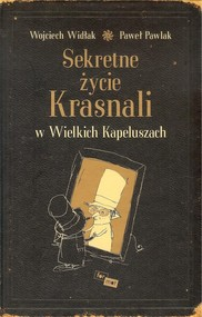 okładka Sekretne życie Krasnali w Wielkich Kapeluszach, Książka   W. Widłak, P. Pawlak