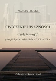 okładka Ćwiczenie uważności Codzienność jako poetyckie doświadczenie nowoczesne. Książka | papier | Marcin Telicki
