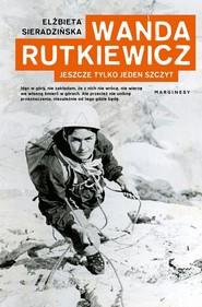 okładka Wanda Rutkiewicz Jeszcze tylko jeden szczyt. Książka | papier | Sieradzińska Elżbieta