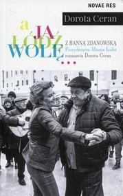 okładka A ja Łódź wolę z Hanną Zdanowską, Prezydentem Miasta Łodzi, rozmawia Dorota Ceran. Książka | papier | Ceran Dorota