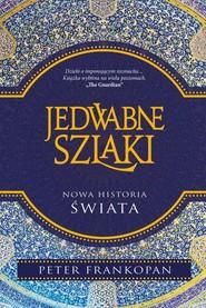 okładka Jedwabne szlaki Nowa historia świata. Książka | papier | Frankopan Peter