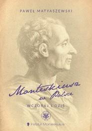 okładka Monteskiusz w Polsce. Wczoraj i dziś. Książka | papier | Matyaszewski Paweł