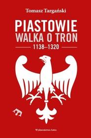 okładka Piastowie Walka o tron 1138-1320. Książka | papier | Targański Tomasz
