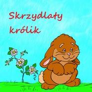 okładka Skrzydlaty królik, Audiobook | Justyna Piecyk