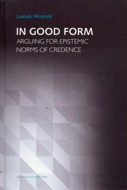 okładka In Good Form Arguing for Epistemic Norms od Credence. Książka | papier | Wroński Leszek