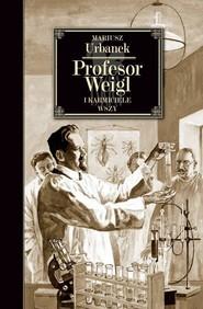 okładka Profesor Weigl i karmiciele wszy. Książka | papier | Urbanek Mariusz