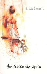 okładka Na huśtawce życia. Książka | papier | Szymborska Elżbieta