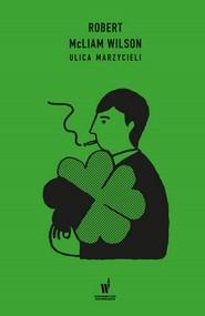 okładka Ulica marzycieli, Książka | Wilson Robert McLiam