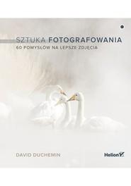 okładka Sztuka fotografowania 60 pomysłów na lepsze zdjęcia. Książka   papier  